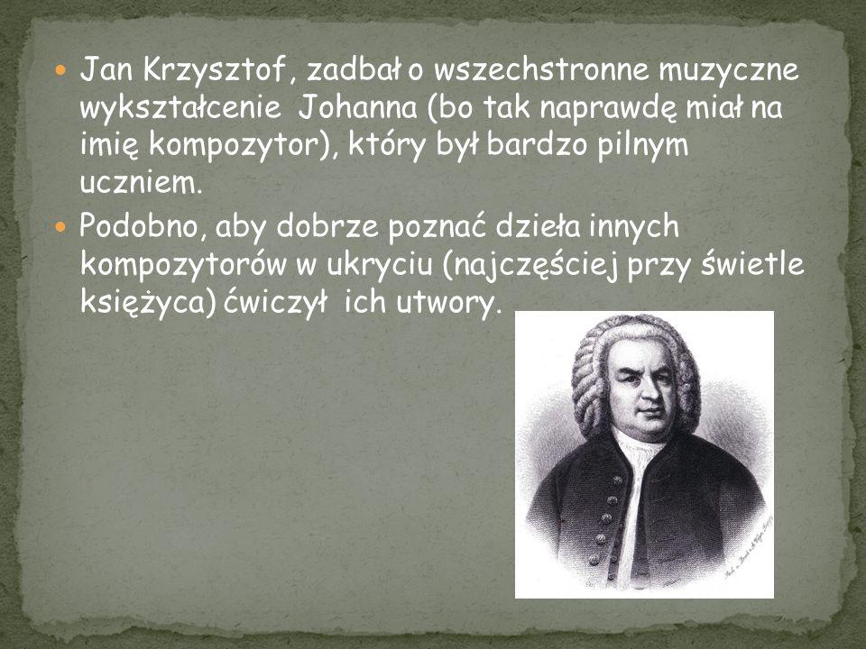 Jan Krzysztof, zadbał o wszechstronne muzyczne wykształcenie Johanna (bo tak naprawdę miał na imię kompozytor), który był bardzo pilnym uczniem. Podob