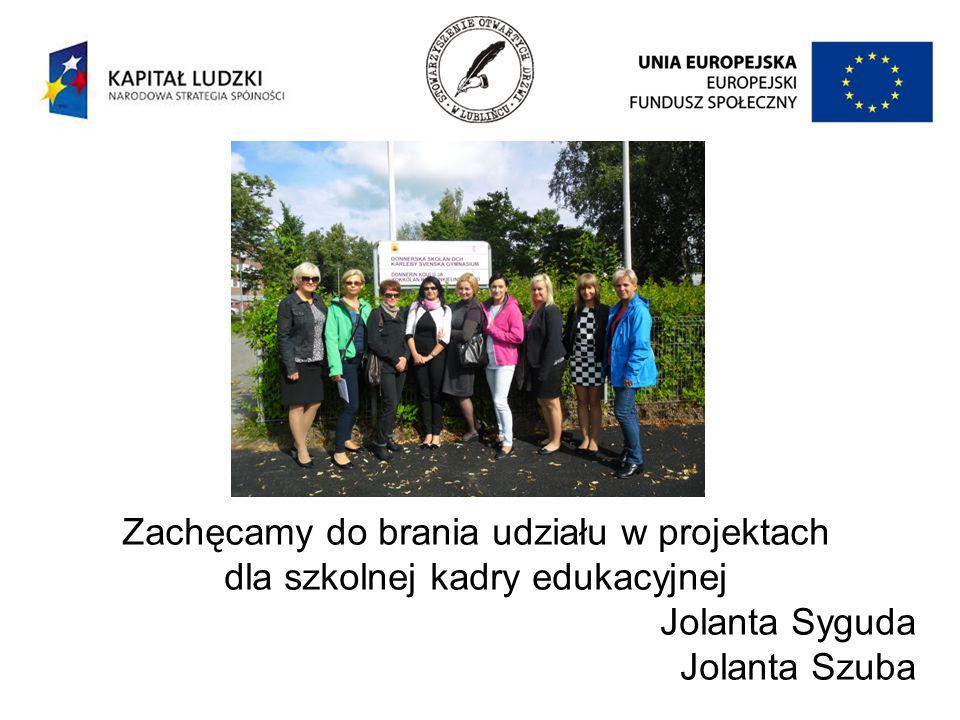 Zachęcamy do brania udziału w projektach dla szkolnej kadry edukacyjnej Jolanta Syguda Jolanta Szuba