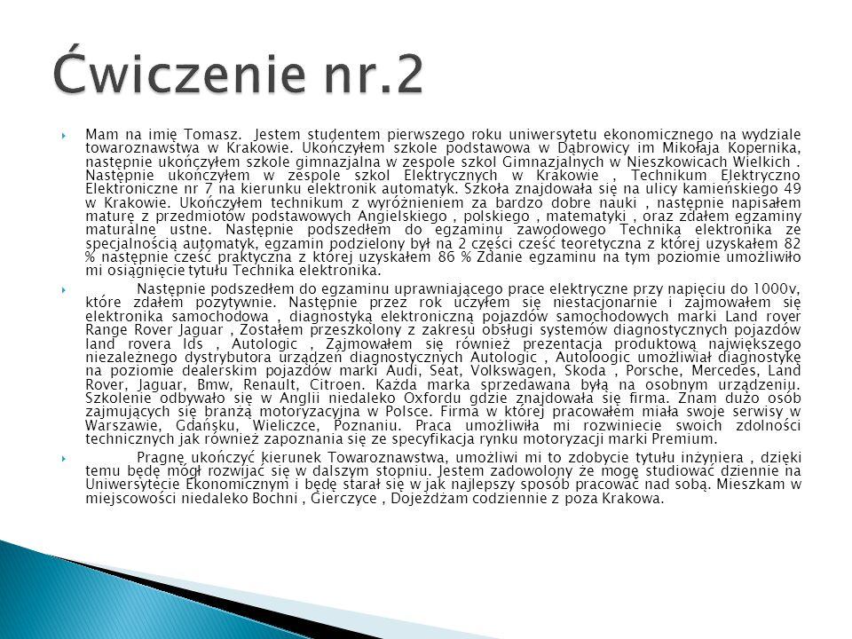  Mam na imię Tomasz. Jestem studentem pierwszego roku uniwersytetu ekonomicznego na wydziale towaroznawstwa w Krakowie. Ukończyłem szkole podstawowa