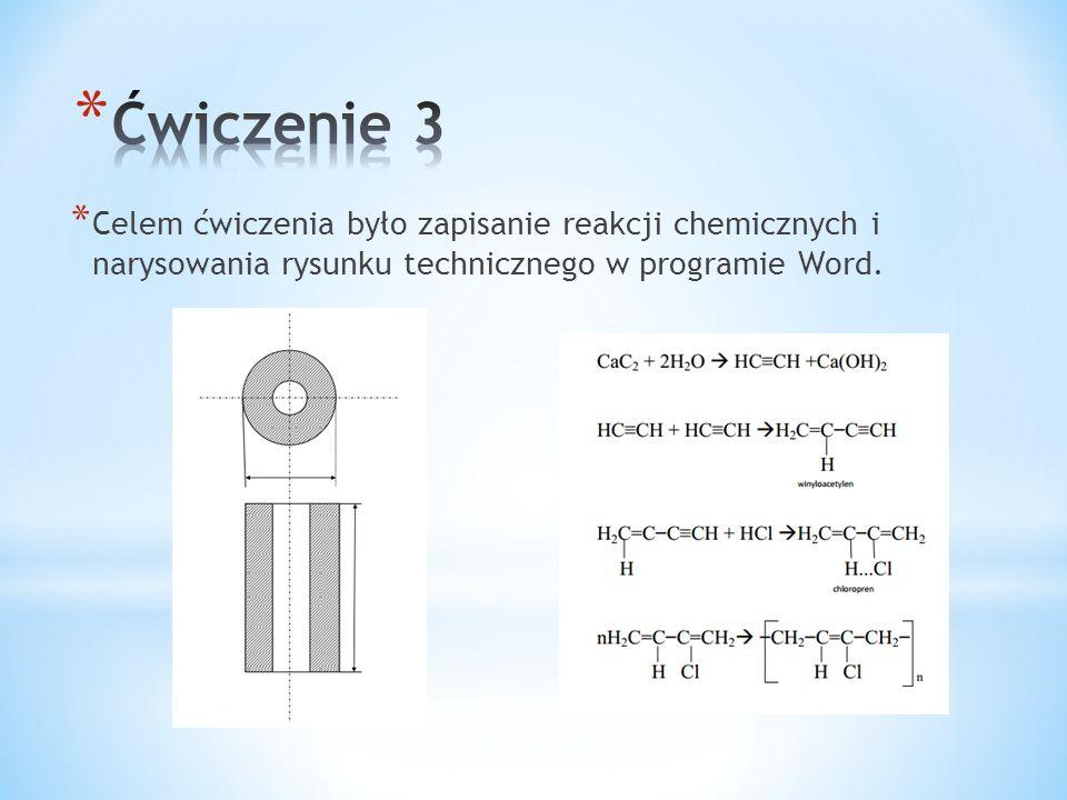 * Celem ćwiczenia było zapisanie reakcji chemicznych i narysowania rysunku technicznego w programie Word.