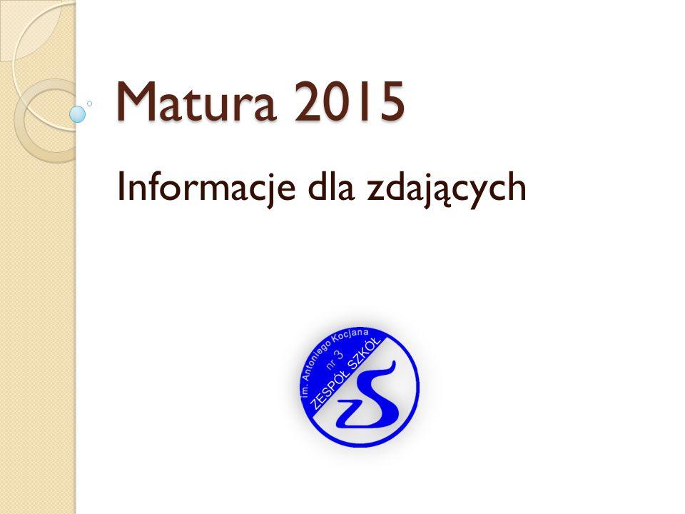 Matura 2015 Informacje dla zdających