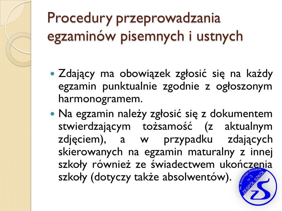 Procedury przeprowadzania egzaminów pisemnych i ustnych Zdający ma obowiązek zgłosić się na każdy egzamin punktualnie zgodnie z ogłoszonym harmonogram