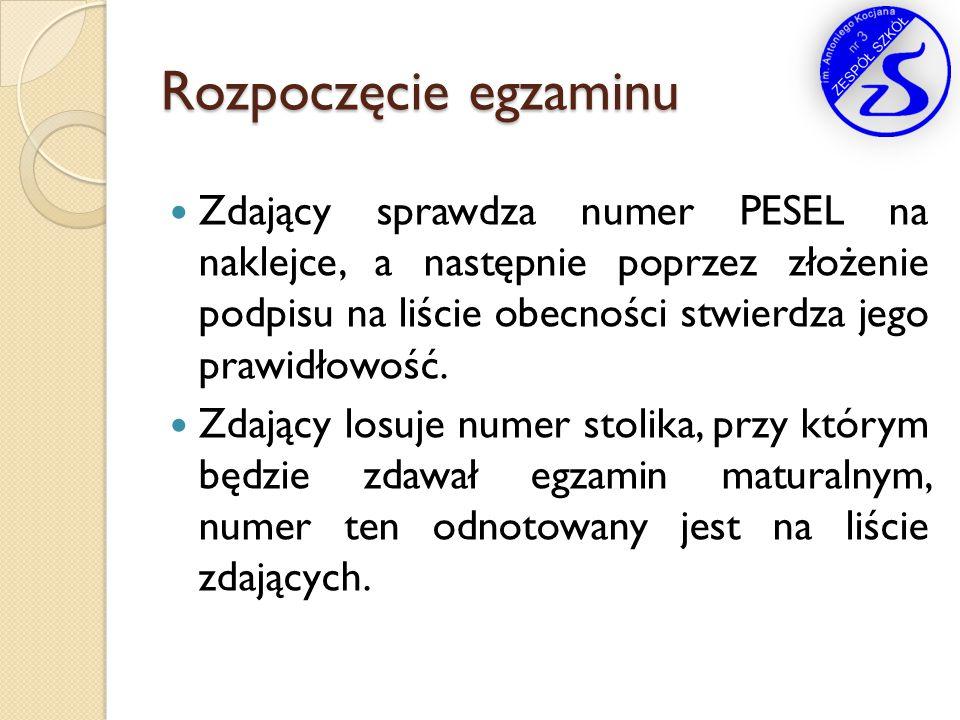 Rozpoczęcie egzaminu Zdający sprawdza numer PESEL na naklejce, a następnie poprzez złożenie podpisu na liście obecności stwierdza jego prawidłowość. Z