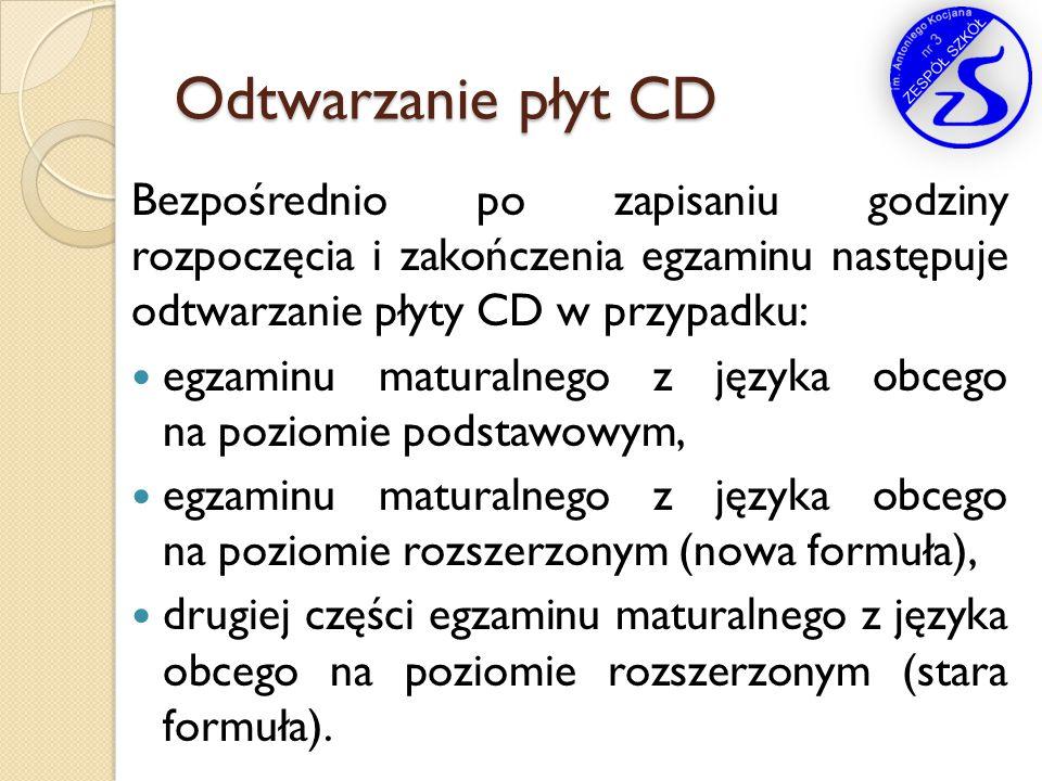 Odtwarzanie płyt CD Bezpośrednio po zapisaniu godziny rozpoczęcia i zakończenia egzaminu następuje odtwarzanie płyty CD w przypadku: egzaminu maturaln
