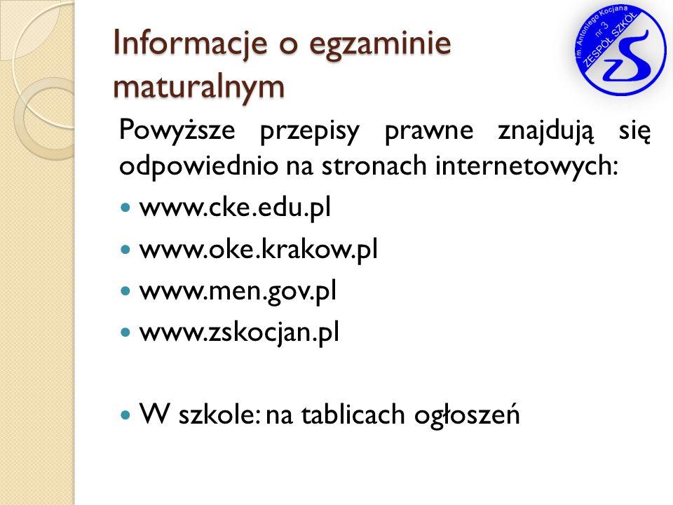 Informacje o egzaminie maturalnym Powyższe przepisy prawne znajdują się odpowiednio na stronach internetowych: www.cke.edu.pl www.oke.krakow.pl www.me