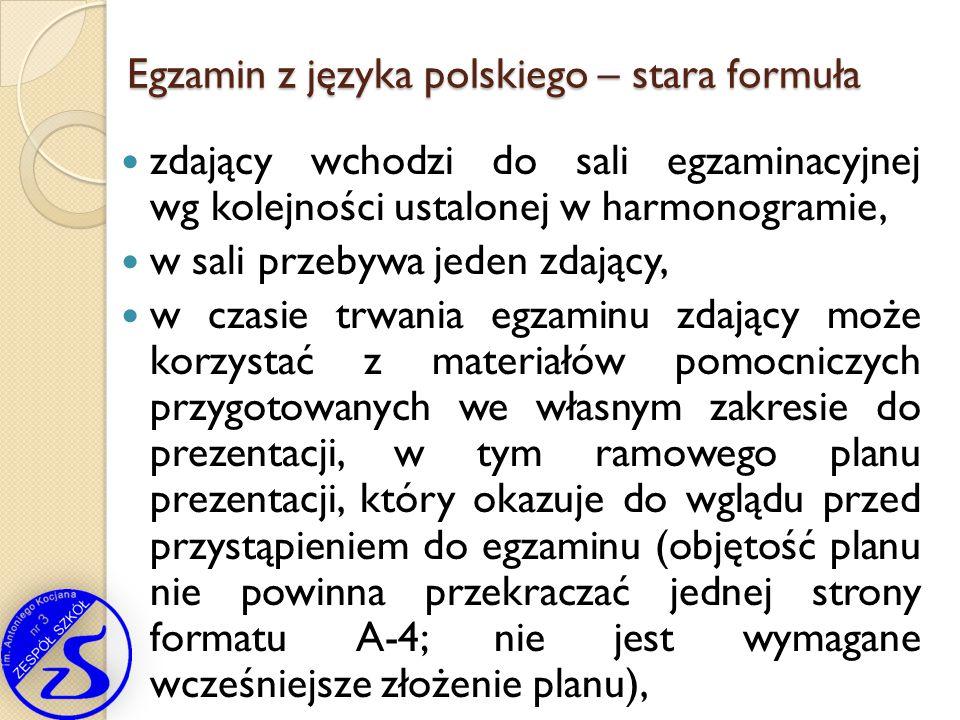 Egzamin z języka polskiego – stara formuła zdający wchodzi do sali egzaminacyjnej wg kolejności ustalonej w harmonogramie, w sali przebywa jeden zdają