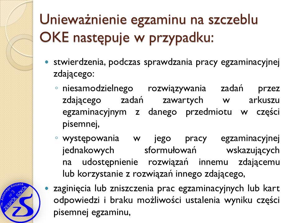 Unieważnienie egzaminu na szczeblu OKE następuje w przypadku: stwierdzenia, podczas sprawdzania pracy egzaminacyjnej zdającego: ◦ niesamodzielnego roz