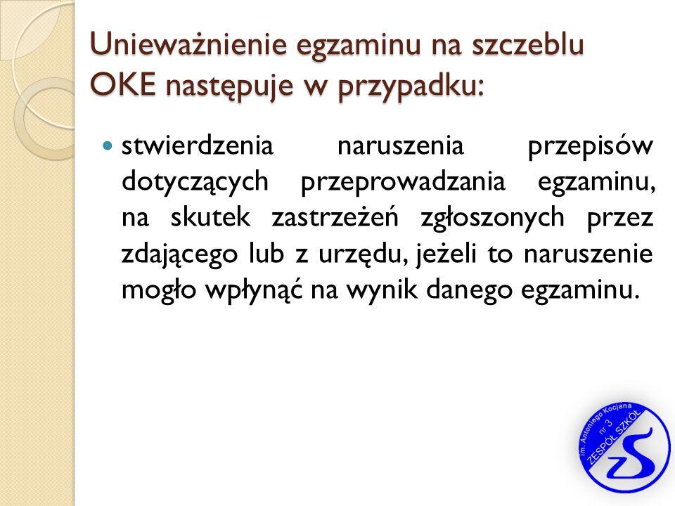 Unieważnienie egzaminu na szczeblu OKE następuje w przypadku: stwierdzenia naruszenia przepisów dotyczących przeprowadzania egzaminu, na skutek zastrz