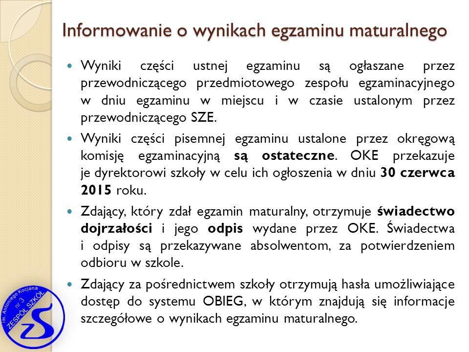 Informowanie o wynikach egzaminu maturalnego Wyniki części ustnej egzaminu są ogłaszane przez przewodniczącego przedmiotowego zespołu egzaminacyjnego