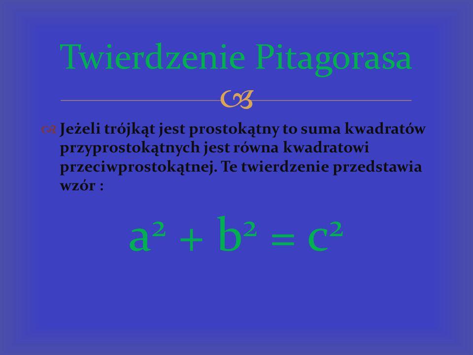   Jeżeli trójkąt jest prostokątny to suma kwadratów przyprostokątnych jest równa kwadratowi przeciwprostokątnej. Te twierdzenie przedstawia wzór : a