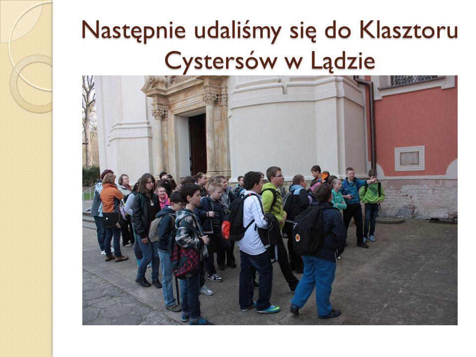 Następnie udaliśmy się do Klasztoru Cystersów w Lądzie