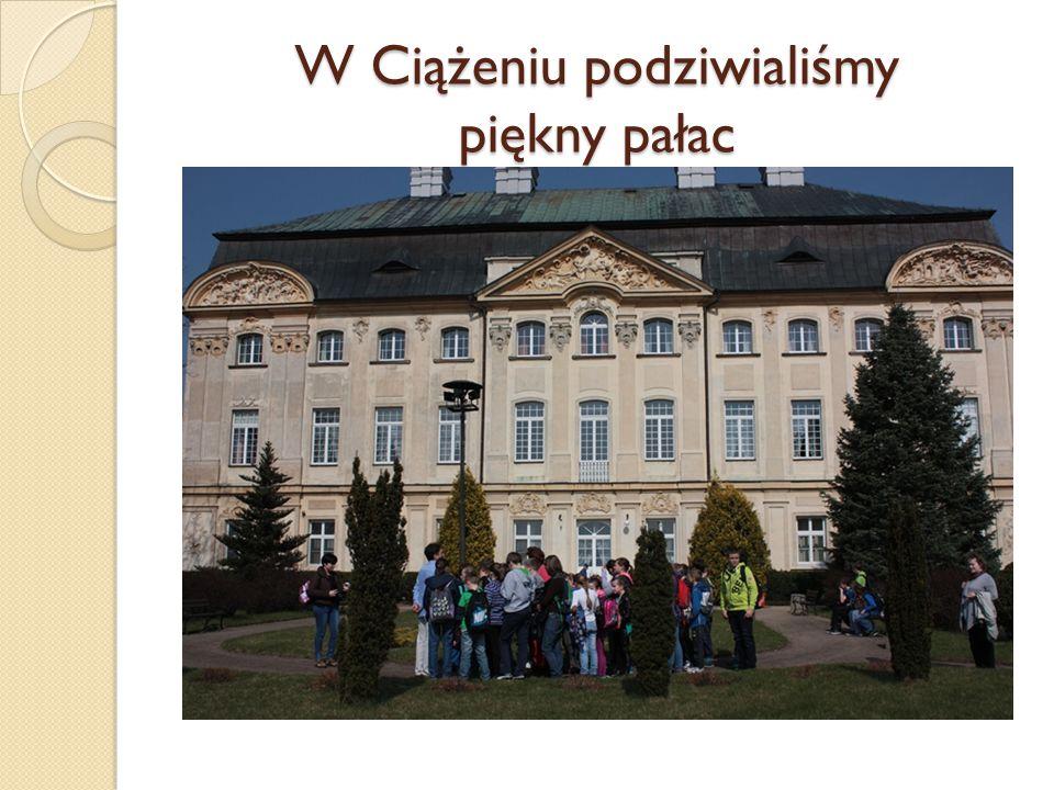 W Ciążeniu podziwialiśmy piękny pałac