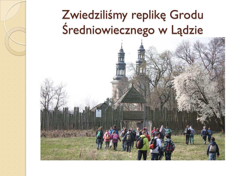 Zwiedziliśmy replikę Grodu Średniowiecznego w Lądzie