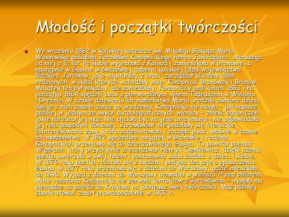 Młodość i początki twórczości We wrześniu 1862 w kaliskiej katedrze św. Mikołaja Biskupa Maria Wasiłowska poślubiła Jarosława Konopnickiego herbu Jast
