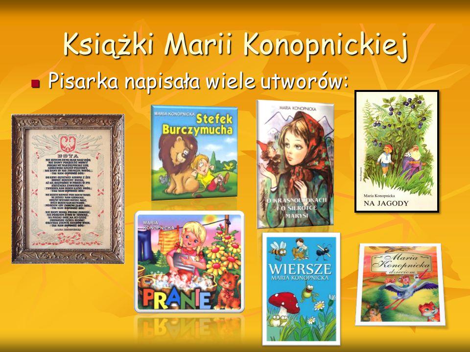 Książki Marii Konopnickiej Pisarka napisała wiele utworów: Pisarka napisała wiele utworów: