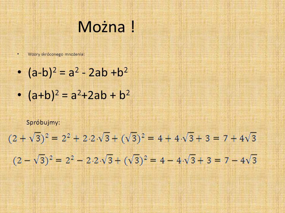 Można ! Wzory skróconego mnożenia: (a-b) 2 = a 2 - 2ab +b 2 (a+b) 2 = a 2 +2ab + b 2 Spróbujmy: