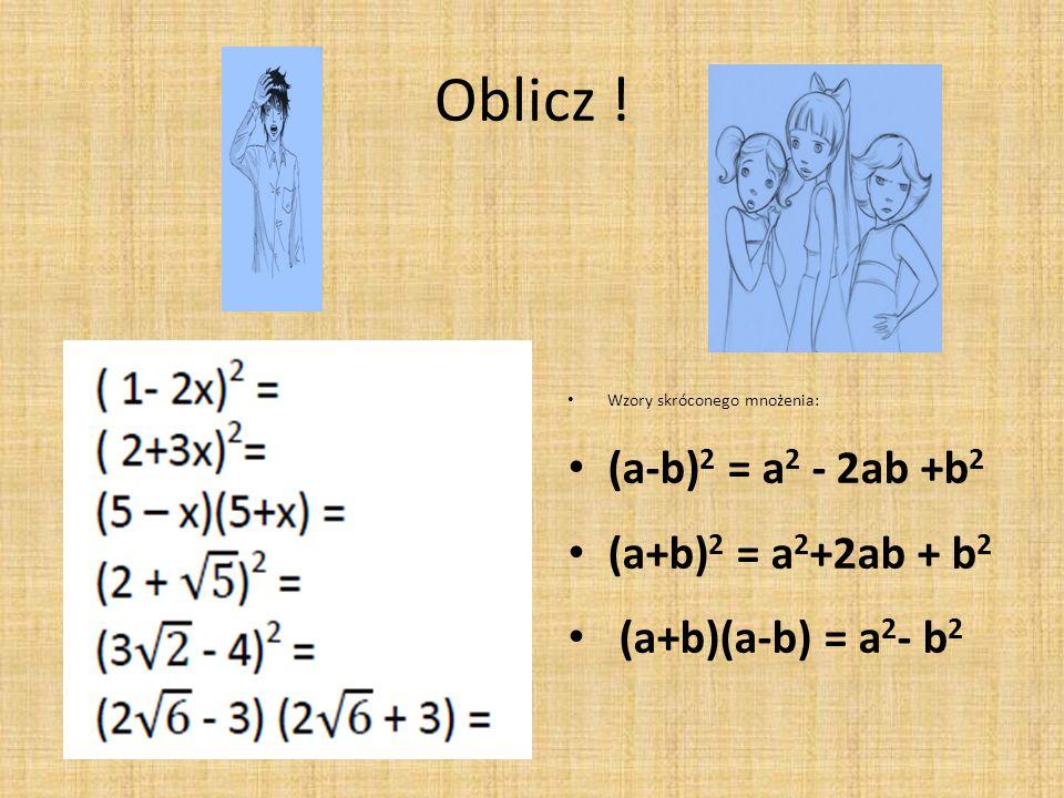 Oblicz ! Wzory skróconego mnożenia: (a-b) 2 = a 2 - 2ab +b 2 (a+b) 2 = a 2 +2ab + b 2 (a+b)(a-b) = a 2 - b 2