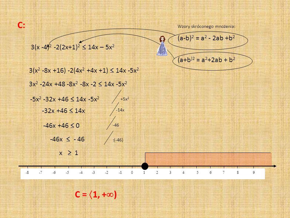 C: 3(x -4) 2 -2(2x+1) 2  14x – 5x 2 Wzory skróconego mnożenia: (a-b) 2 = a 2 - 2ab +b 2 (a+b )2 = a 2 +2ab + b 2 3(x 2 -8x +16) -2(4x 2 +4x +1)  14x