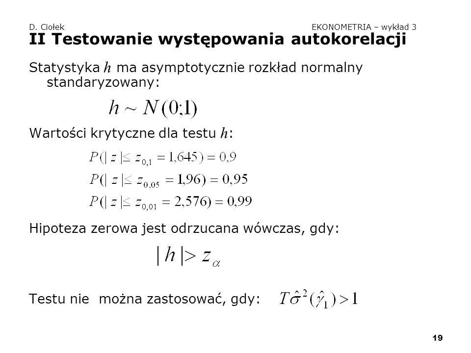 19 D. Ciołek EKONOMETRIA – wykład 3 II Testowanie występowania autokorelacji Statystyka h ma asymptotycznie rozkład normalny standaryzowany: Wartości