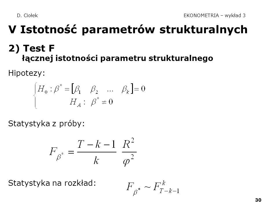 30 D. Ciołek EKONOMETRIA – wykład 3 V Istotność parametrów strukturalnych 2) Test F łącznej istotności parametru strukturalnego Hipotezy: Statystyka z