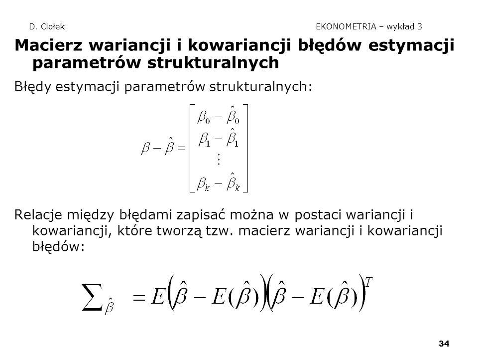 34 D. Ciołek EKONOMETRIA – wykład 3 Macierz wariancji i kowariancji błędów estymacji parametrów strukturalnych Błędy estymacji parametrów strukturalny