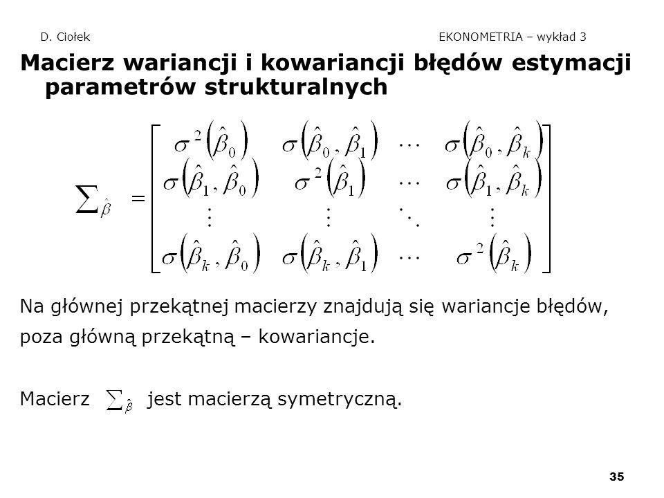 35 D. Ciołek EKONOMETRIA – wykład 3 Macierz wariancji i kowariancji błędów estymacji parametrów strukturalnych Na głównej przekątnej macierzy znajdują