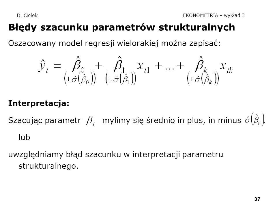 37 D. Ciołek EKONOMETRIA – wykład 3 Błędy szacunku parametrów strukturalnych Oszacowany model regresji wielorakiej można zapisać: Interpretacja: Szacu