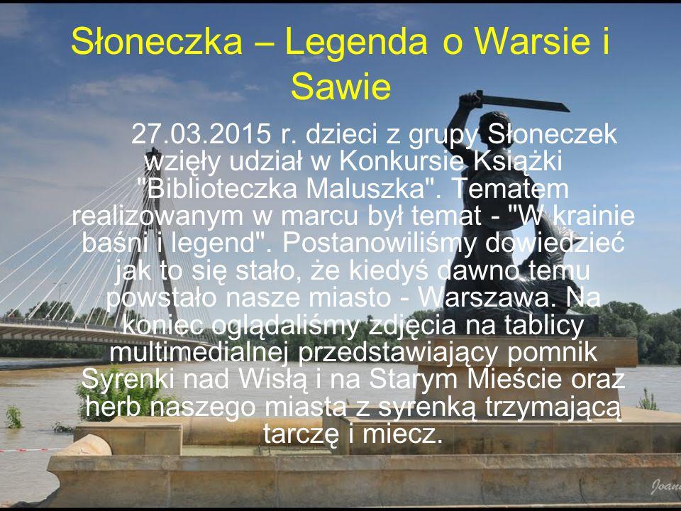 Słoneczka – Legenda o Warsie i Sawie 27.03.2015 r. dzieci z grupy Słoneczek wzięły udział w Konkursie Książki