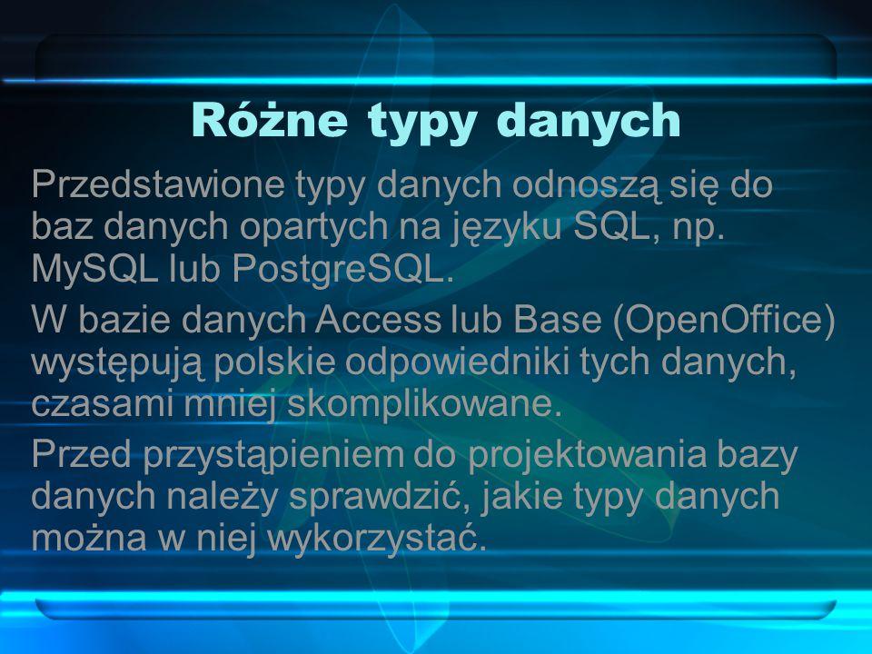 Różne typy danych Przedstawione typy danych odnoszą się do baz danych opartych na języku SQL, np.