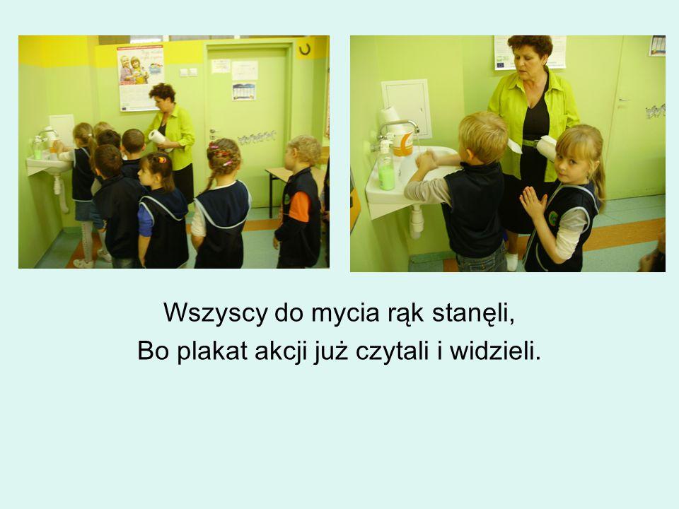 Wszyscy do mycia rąk stanęli, Bo plakat akcji już czytali i widzieli.