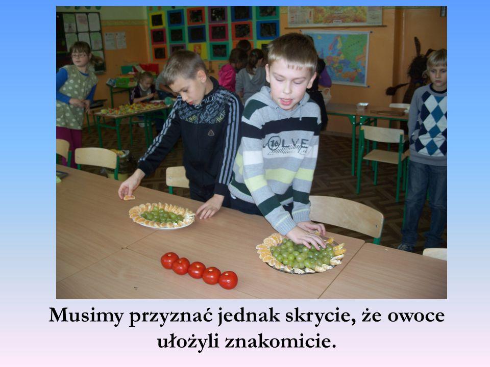 Musimy przyznać jednak skrycie, że owoce ułożyli znakomicie.