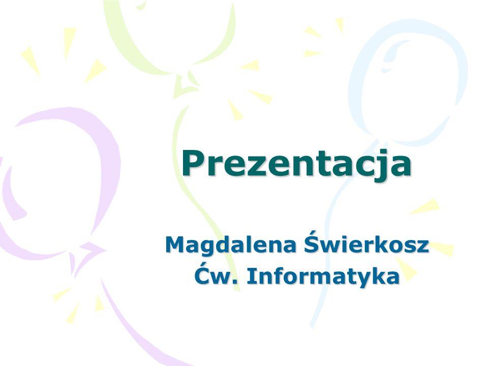 Prezentacja Magdalena Świerkosz Ćw. Informatyka