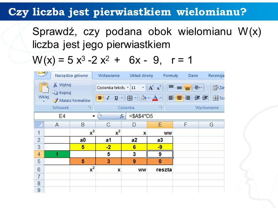 Czy liczba jest pierwiastkiem wielomianu? Sprawdź, czy podana obok wielomianu W(x) liczba jest jego pierwiastkiem W(x) = 5 x 3 -2 x 2 + 6x - 9, r = 1