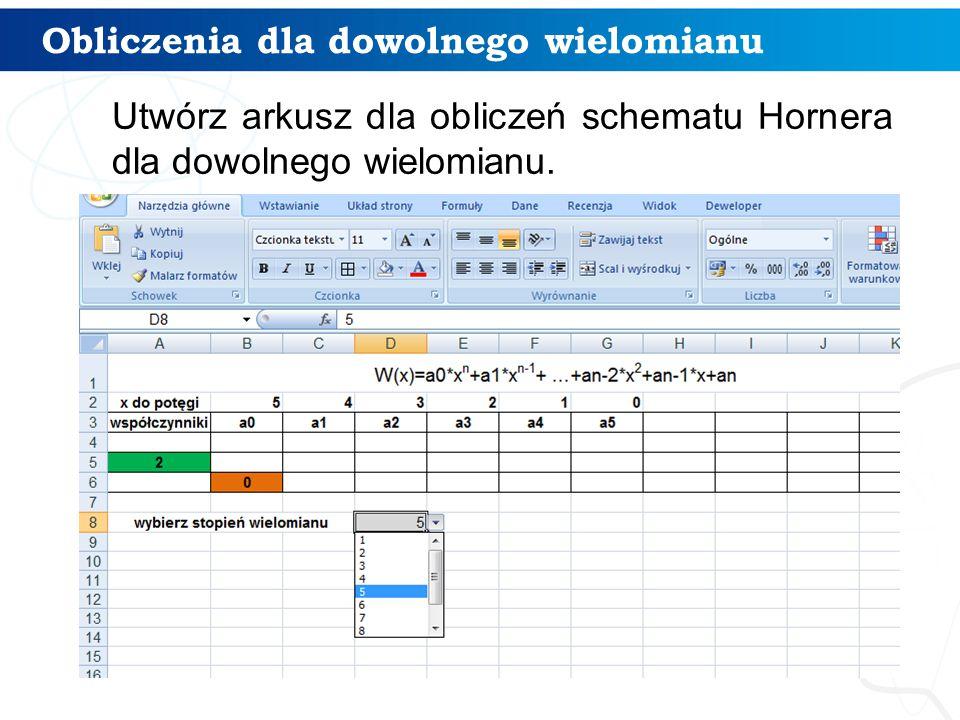 Obliczenia dla dowolnego wielomianu Utwórz arkusz dla obliczeń schematu Hornera dla dowolnego wielomianu. 12