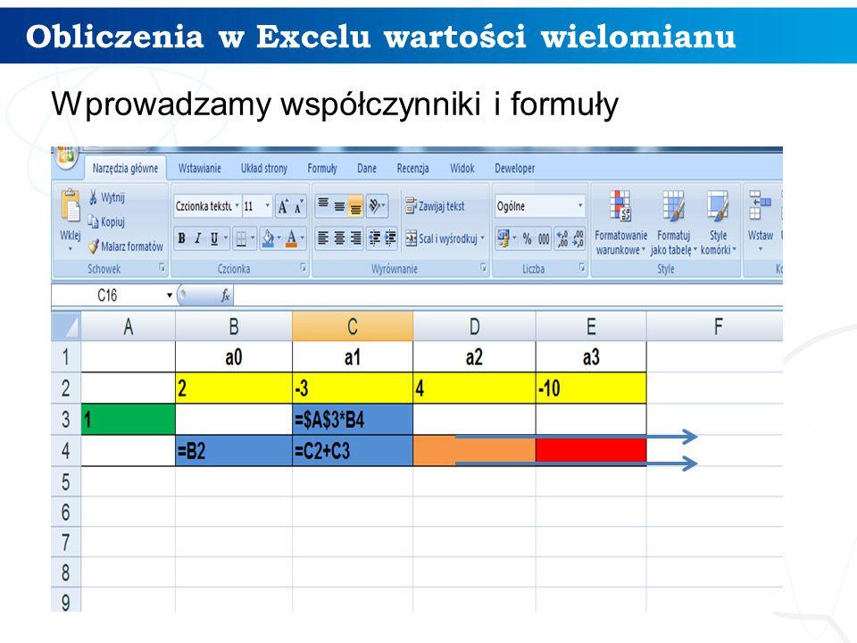 Obliczenia w Excelu wartości wielomianu Odczytujemy wartość wielomianu 6