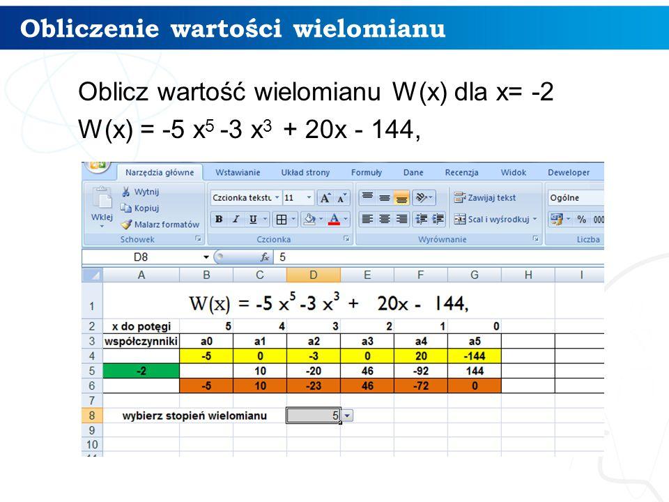 Obliczenie wartości wielomianu Oblicz wartość wielomianu W(x) dla x= -2 W(x) = -5 x 5 -3 x 3 + 20x - 144, 7