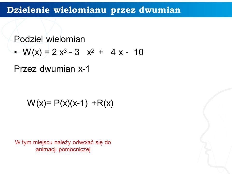 Dzielenie wielomianu przez dwumian Podziel wielomian W(x) = 2 x 3 - 3 x 2 + 4 x - 10 Przez dwumian x-1 8 W(x)= P(x)(x-1) +R(x) W tym miejscu należy od