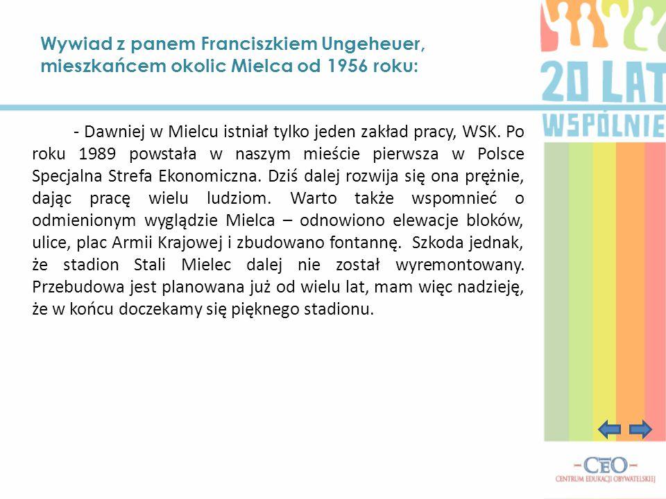 Wywiad z panem Franciszkiem Ungeheuer, mieszkańcem okolic Mielca od 1956 roku: - Dawniej w Mielcu istniał tylko jeden zakład pracy, WSK. Po roku 1989