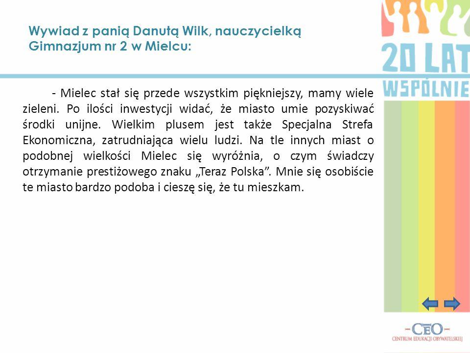 Wywiad z panią Danutą Wilk, nauczycielką Gimnazjum nr 2 w Mielcu: - Mielec stał się przede wszystkim piękniejszy, mamy wiele zieleni. Po ilości inwest