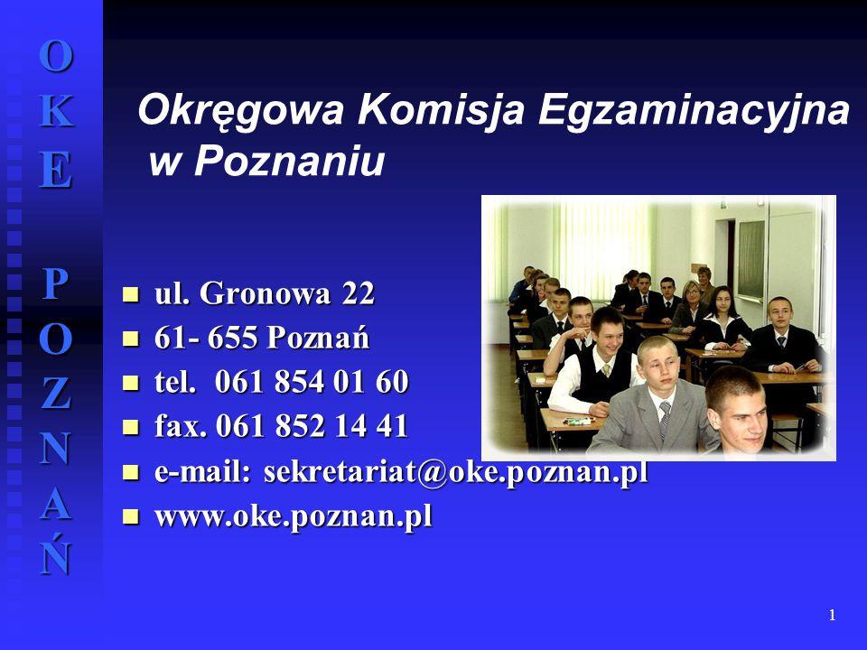 OKE POZNAŃ 1 Okręgowa Komisja Egzaminacyjna w Poznaniu ul. Gronowa 22 ul. Gronowa 22 61- 655 Poznań 61- 655 Poznań tel. 061 854 01 60 tel. 061 854 01