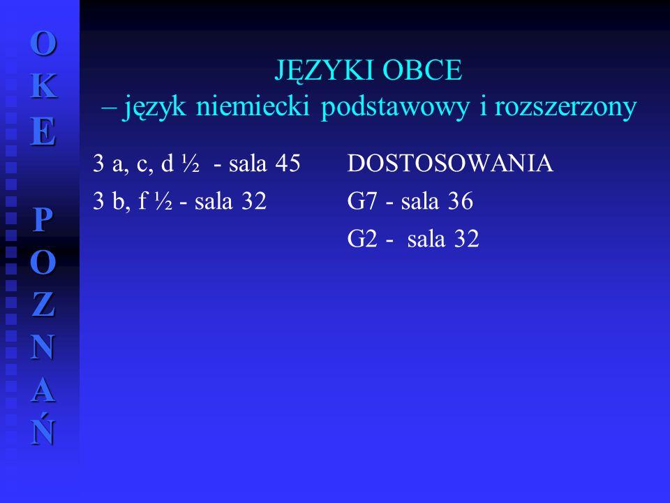 OKE POZNAŃ JĘZYKI OBCE – język niemiecki podstawowy i rozszerzony 3 a, c, d ½ - sala 45 3 b, f ½ - sala 32 DOSTOSOWANIA G7 - sala 36 G2 - sala 32