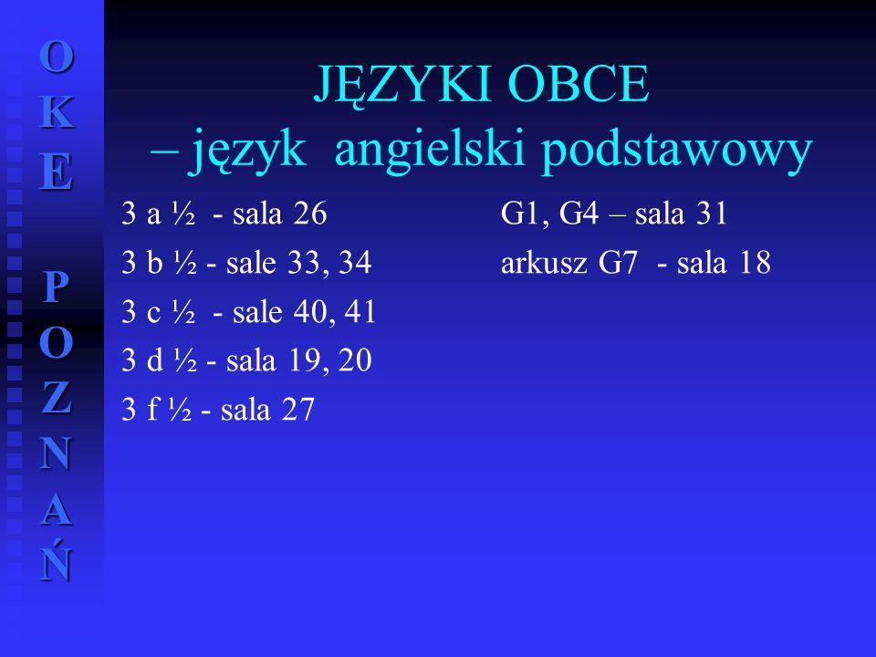 OKE POZNAŃ JĘZYKI OBCE – język angielski podstawowy 3 a ½ - sala 26 3 b ½ - sale 33, 34 3 c ½ - sale 40, 41 3 d ½ - sala 19, 20 3 f ½ - sala 27 G1, G4