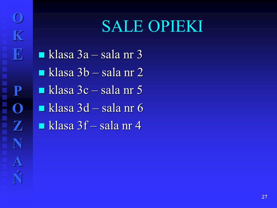 OKE POZNAŃ SALE OPIEKI klasa 3a – sala nr 3 klasa 3a – sala nr 3 klasa 3b – sala nr 2 klasa 3b – sala nr 2 klasa 3c – sala nr 5 klasa 3c – sala nr 5 k