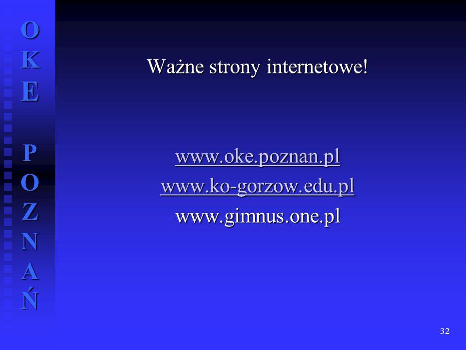 OKE POZNAŃ Ważne strony internetowe! www.oke.poznan.pl www.ko-gorzow.edu.pl www.gimnus.one.pl 32