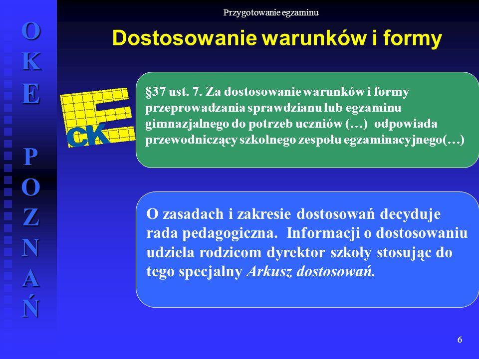 OKE POZNAŃ Przygotowanie egzaminu 6 §37 ust. 7. Za dostosowanie warunków i formy przeprowadzania sprawdzianu lub egzaminu gimnazjalnego do potrzeb ucz