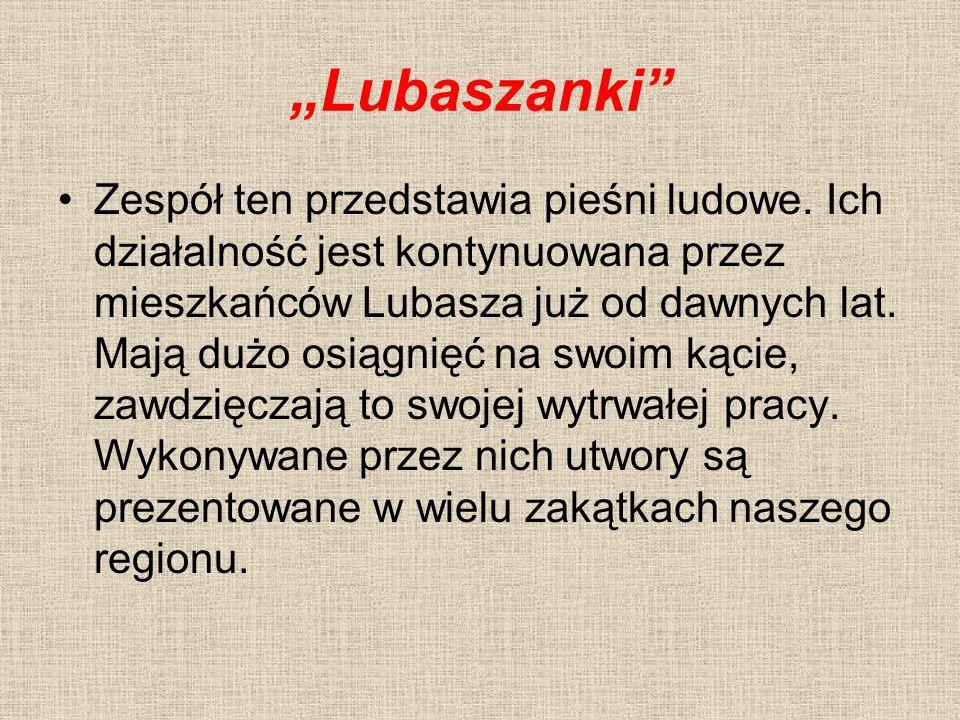 """""""Lubaszanki"""" Zespół ten przedstawia pieśni ludowe. Ich działalność jest kontynuowana przez mieszkańców Lubasza już od dawnych lat. Mają dużo osiągnięć"""
