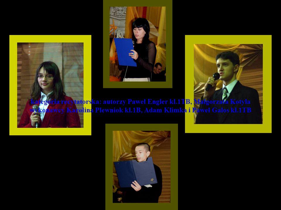kategoria recytatorska: autorzy Paweł Engler kl.1TB, Małgorzata Kotyla wykonawcy Karolina Plewniok kl.1B, Adam Klimka i Paweł Galos kl.1TB