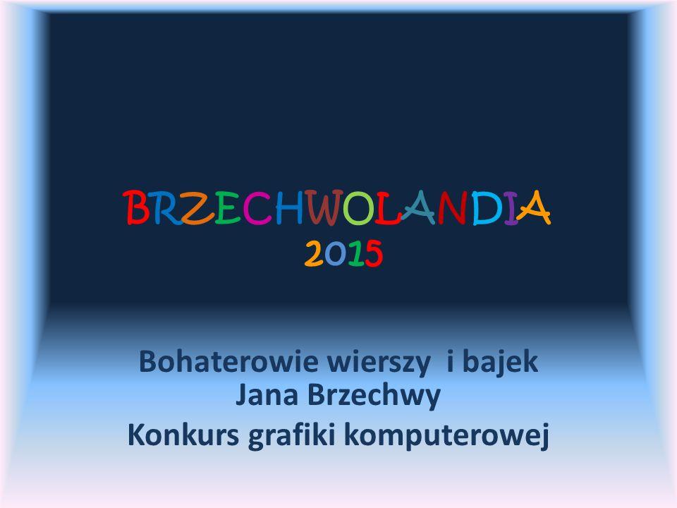 BRZECHWOLANDIA 2015BRZECHWOLANDIA 2015 Bohaterowie wierszy i bajek Jana Brzechwy Konkurs grafiki komputerowej