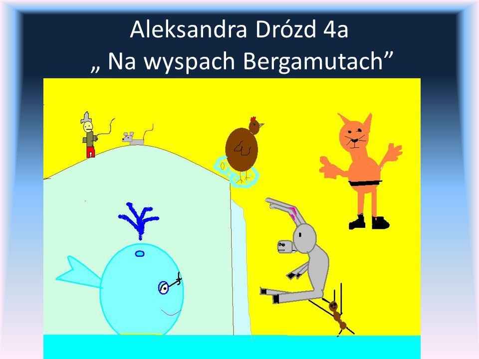 """Aleksandra Drózd 4a """" Na wyspach Bergamutach"""