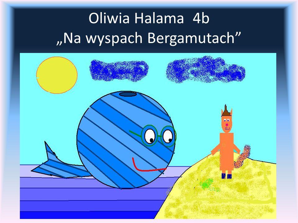 "Oliwia Halama 4b ""Na wyspach Bergamutach"
